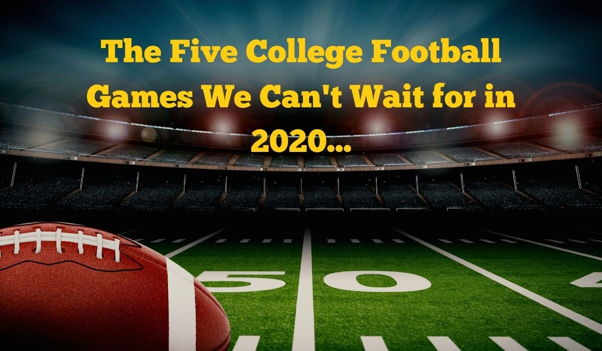 These are the college football games we can't wait for in 2020...